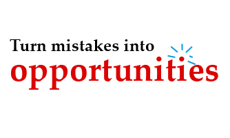 Turn mistakes into opportunities