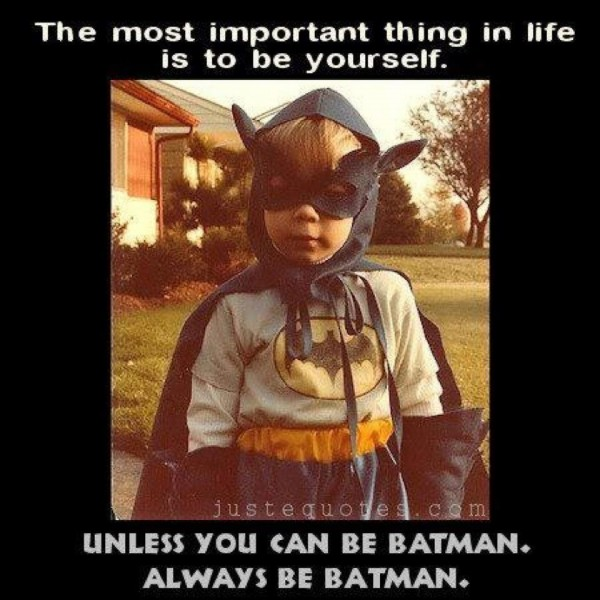 Be Yourself... Unless You Can Be Batman