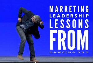 marketing leadership lessons from dancing guy